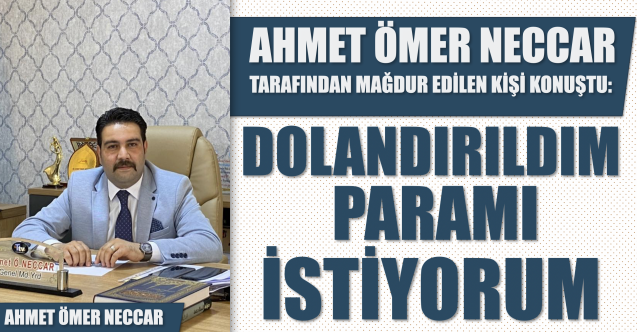 Ahmet Ömer Neccar tarafından mağdur edilen Hişam Kasap yetkililere seslendi: Neccar'dan hakkımı istiyorum