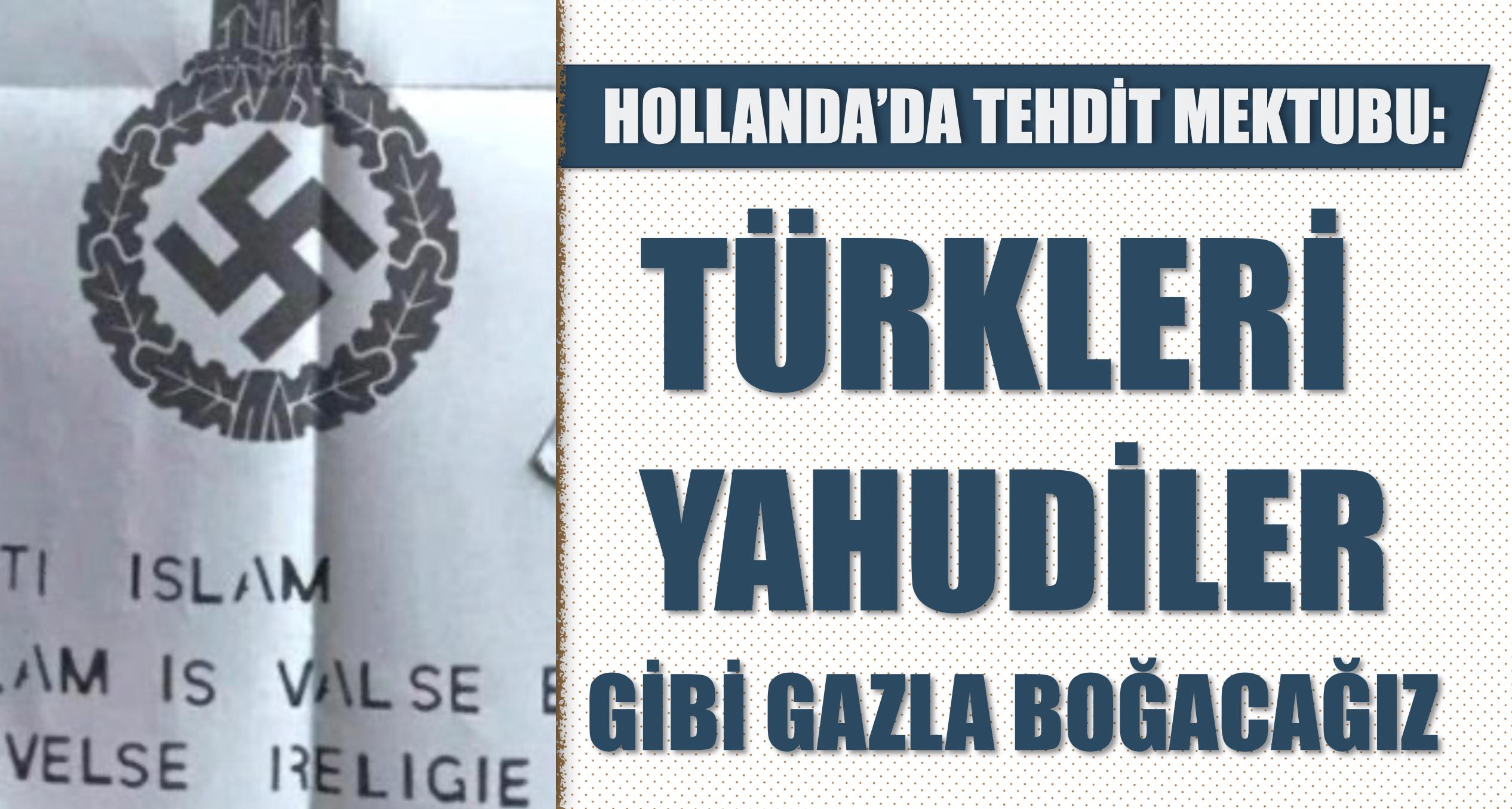 Hollanda'da tehdit mektubu: Türkleri Yahudiler gibi gazla boğacağız