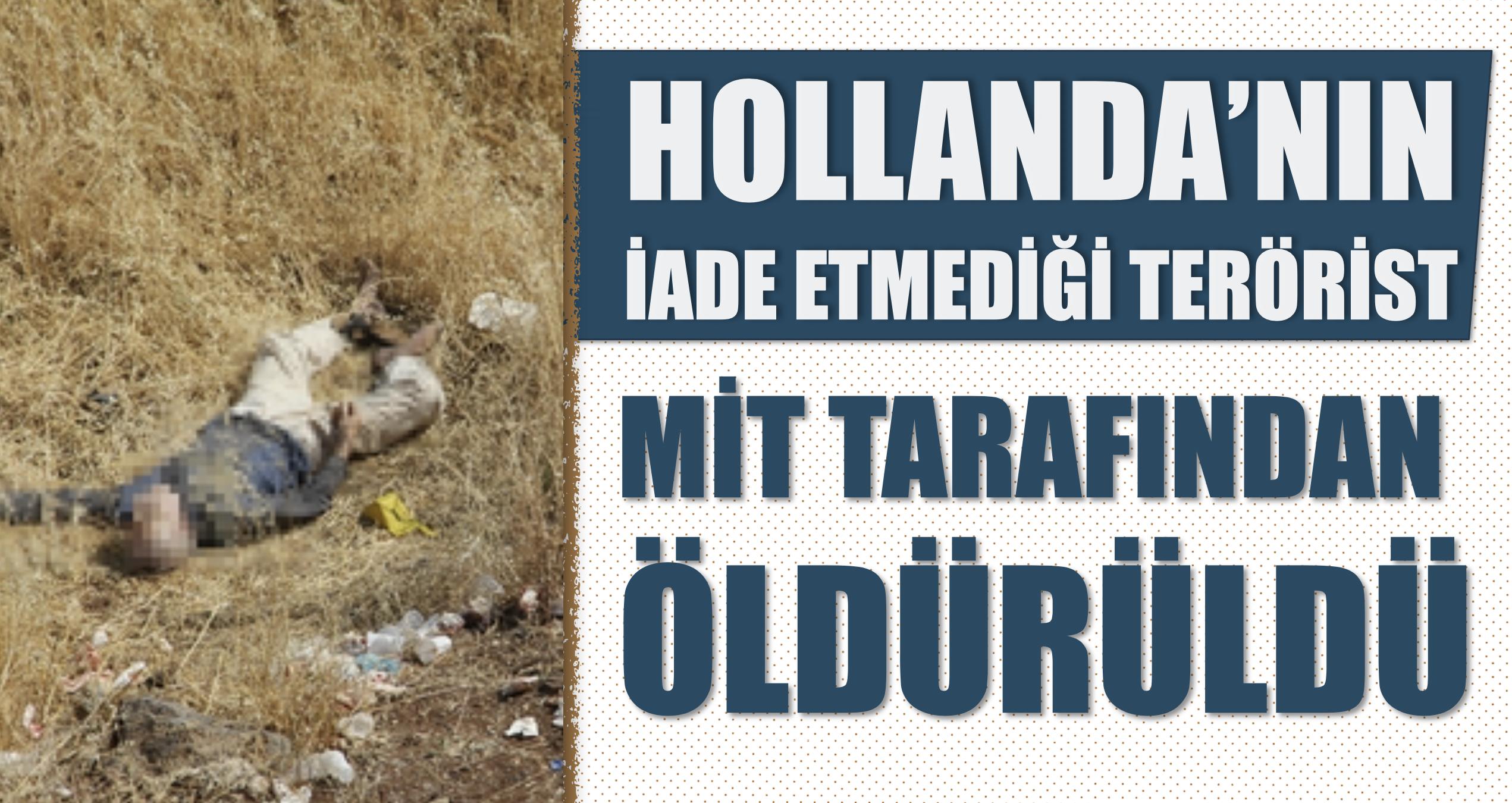 Hollanda'nın iade etmediği terörist MİT tarafından öldürüldü