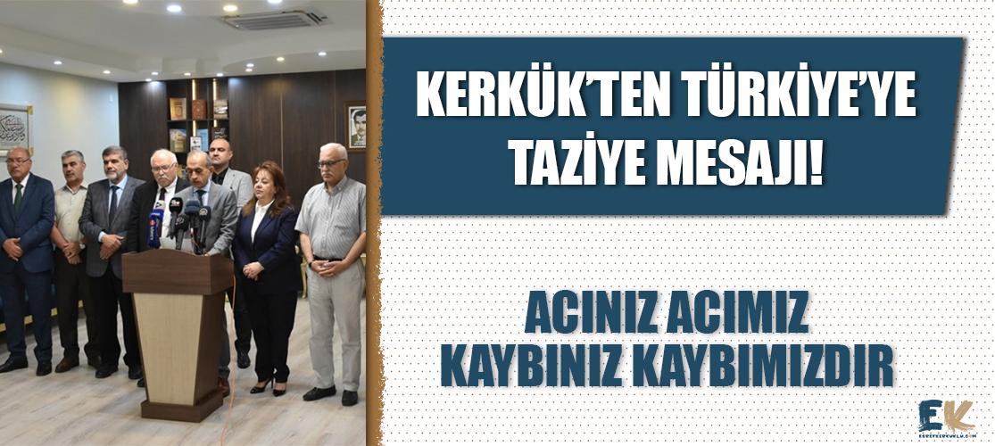 Kerkük'ten Türkiye'ye taziye mesajı! Acınız acımız, kaybınız kaybımızdır