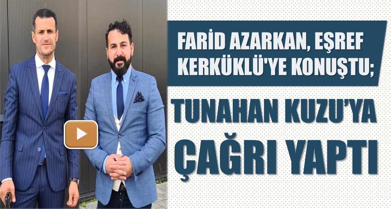 Denk Partisi Lideri Farid Azarkan, Eşref Kerküklü'ye konuştu; Tunahan Kuzu'ya çağrı yaptı