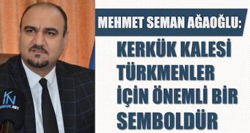 """İTC Sözcüsü Mehmet Seman Ağaoğlu: """"Kerkük Kalesi Türkmenler için önemli bir semboldür"""