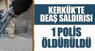 Kerkük'te IŞİD saldırısı! 1 polis öldürüldü