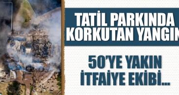 Tatil parkında korkutan yangın! 50'ye yakın itfaiye ekibi…