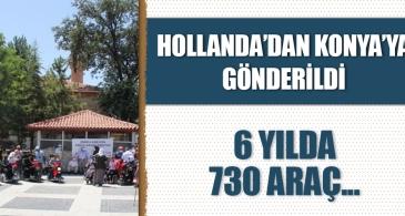 Hollanda'dan Konya'ya gönderildi! 6 yılda 730 araç…