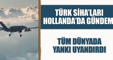 Türk SİHA'ları Hollanda'da gündem oldu