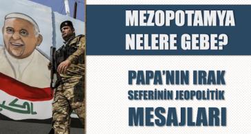 Mezopotamya nelere gebe?Papa'nın Irak seferinin jeopolitik mesajları